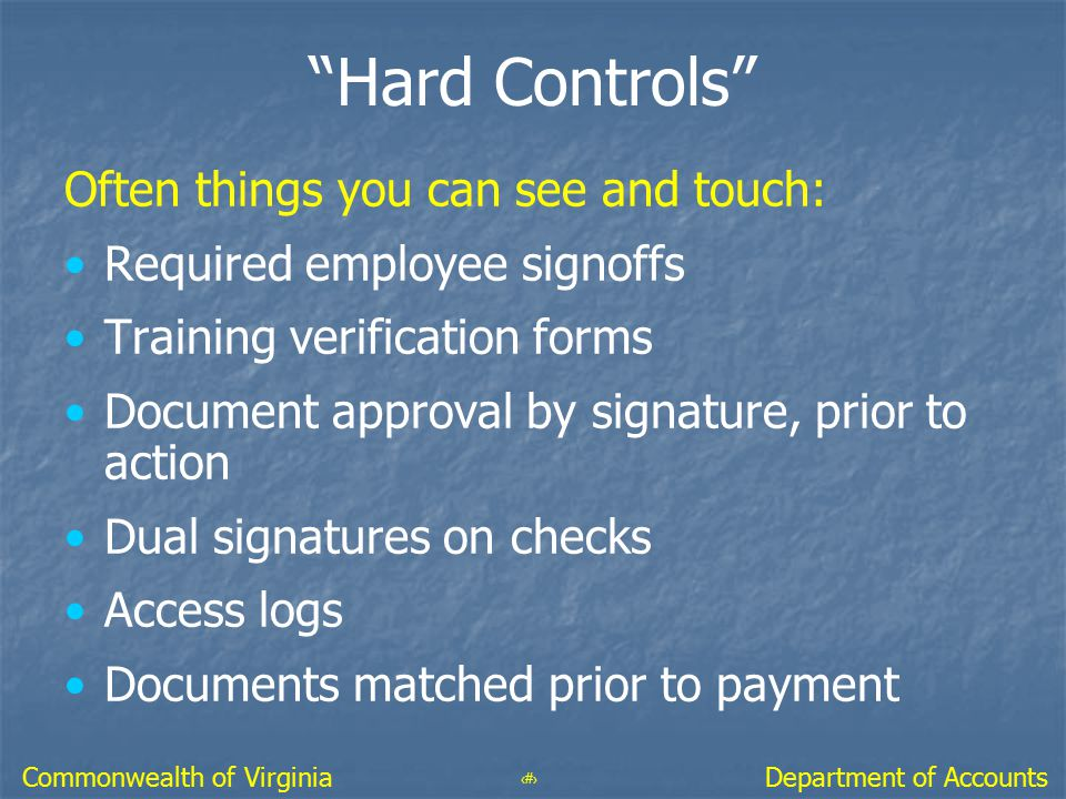 """55 Department of AccountsCommonwealth of Virginia """"Hard Controls"""" Often things you can see and touch: Required employee signoffs Training verification"""