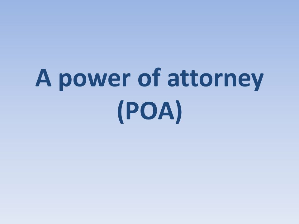 A power of attorney (POA)