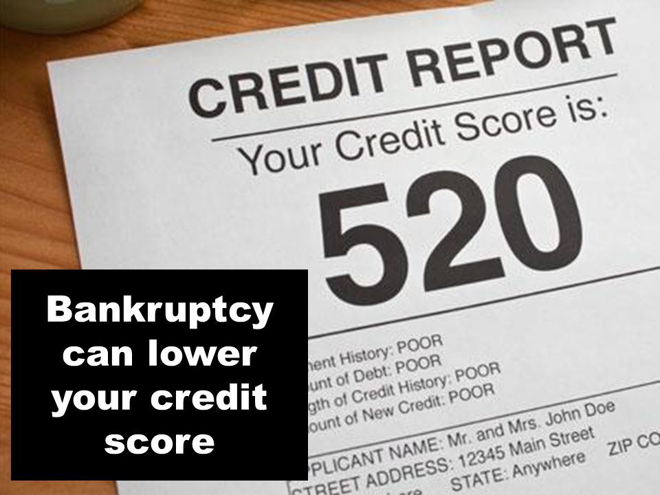 Bankruptcy can lower your credit score