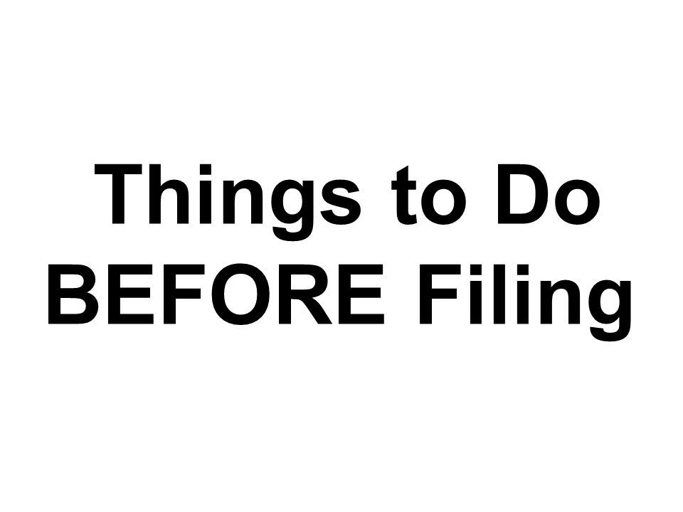 Things to Do BEFORE Filing