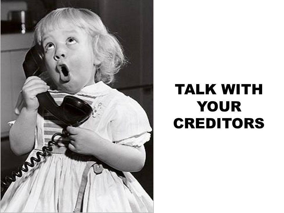 TALK WITH YOUR CREDITORS