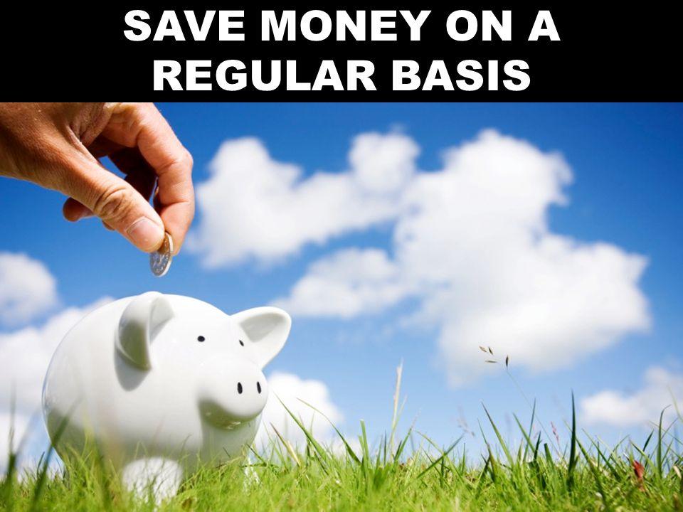 SAVE MONEY ON A REGULAR BASIS