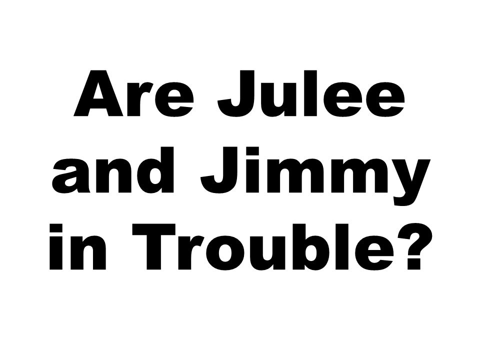 Are Julee and Jimmy in Trouble