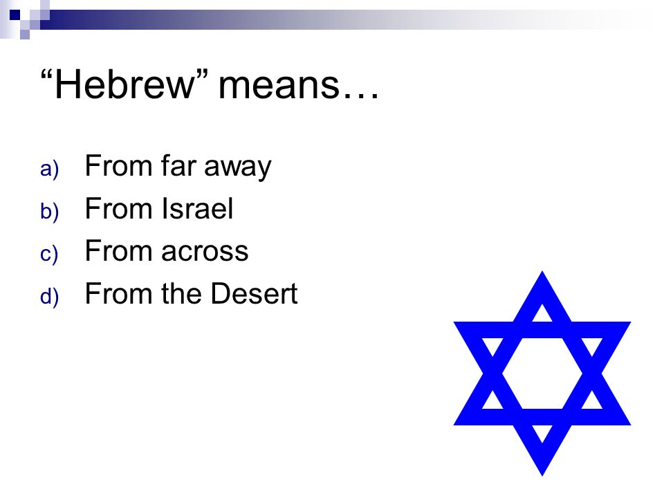 """Hebrew"" means… a) From far away b) From Israel c) From across d) From the Desert"