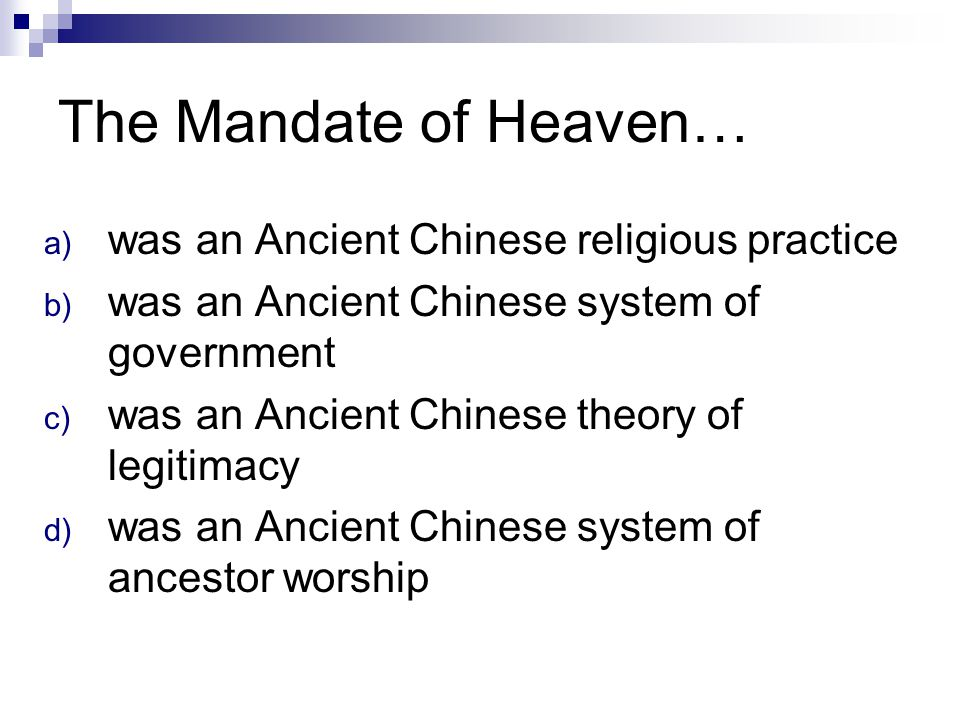 The Mandate of Heaven… a) was an Ancient Chinese religious practice b) was an Ancient Chinese system of government c) was an Ancient Chinese theory of