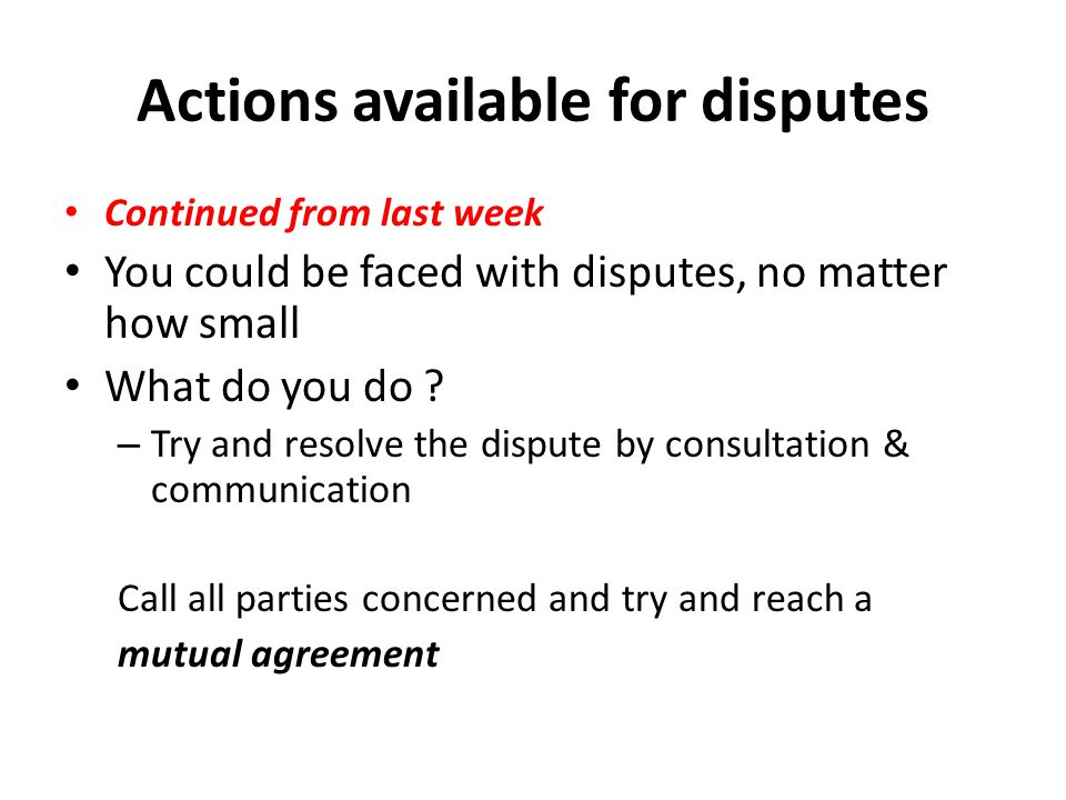 Actions available for disputes Continued from last week You could be faced with disputes, no matter how small What do you do .