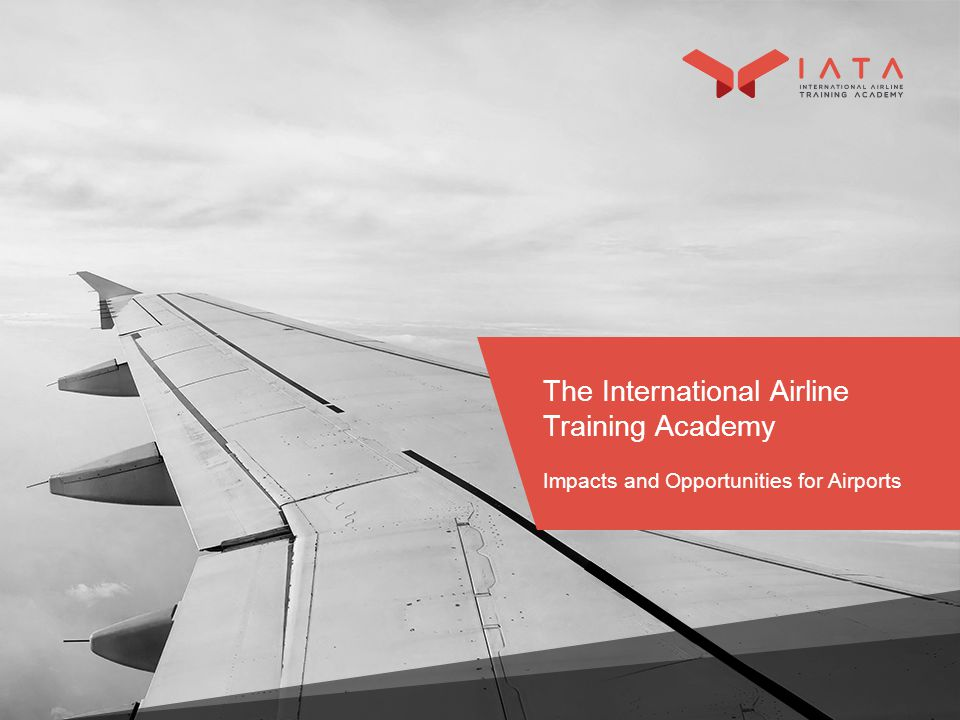 The International Airline Training Academy Impacts and Opportunities for Airports