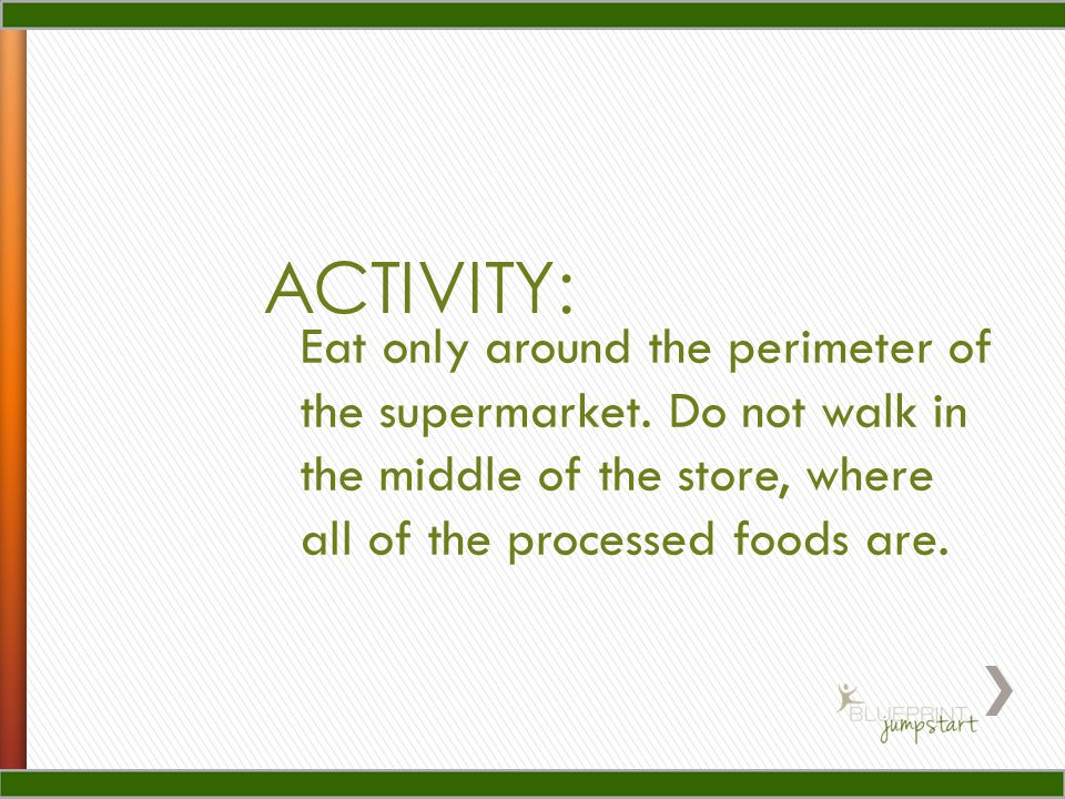 ACTIVITY: Eat only around the perimeter of the supermarket.