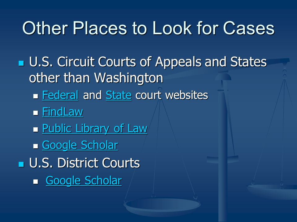Other Places to Look for Cases U.S. Circuit Courts of Appeals and States other than Washington U.S.