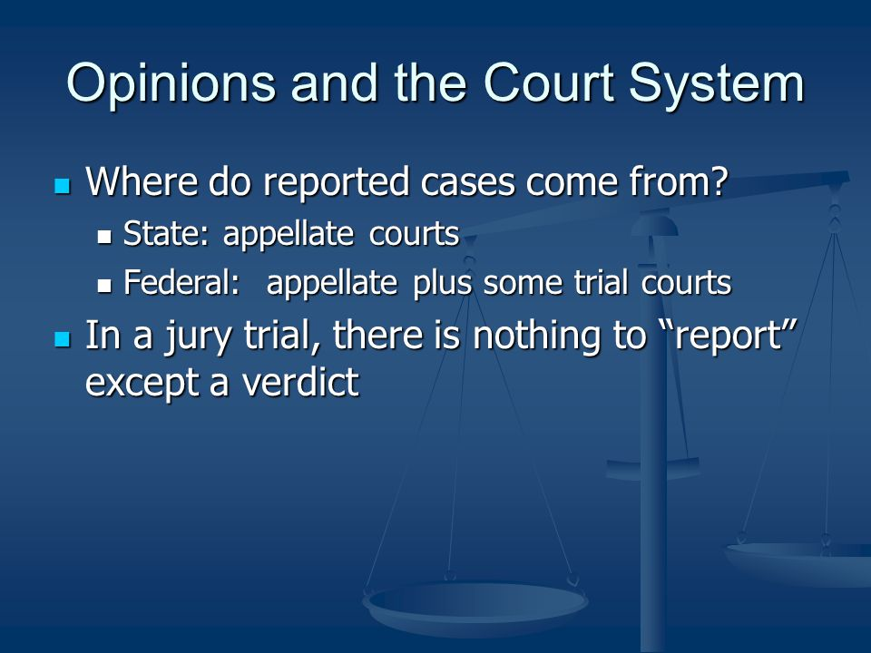 Opinions and the Court System Where do reported cases come from.