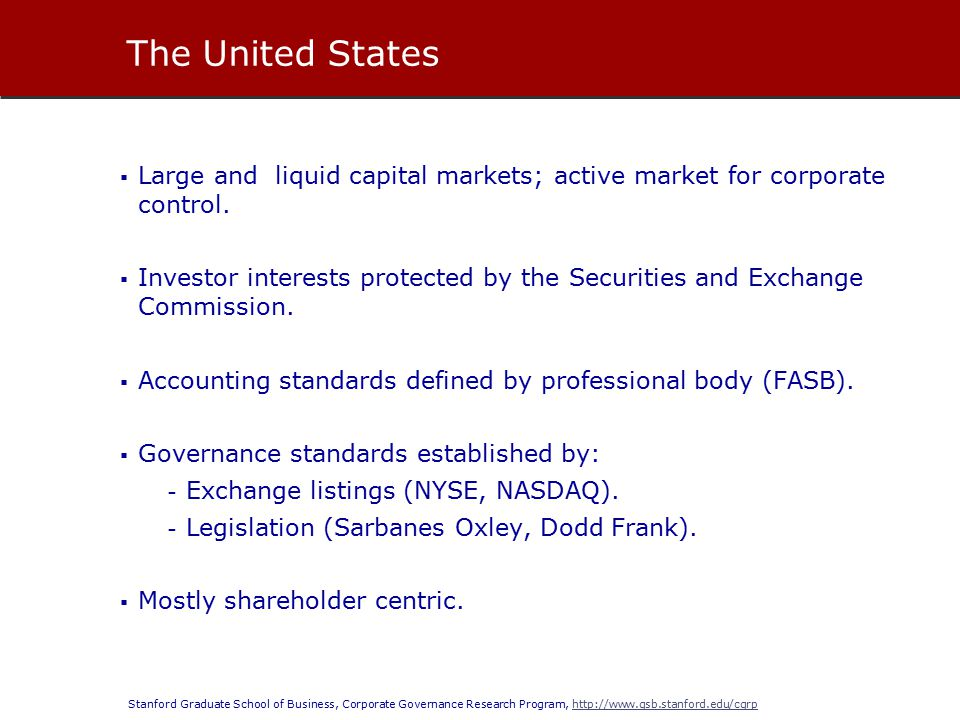 Stanford Graduate School of Business, Corporate Governance Research Program, http://www.gsb.stanford.edu/cgrphttp://www.gsb.stanford.edu/cgrp  Large and liquid capital markets; active market for corporate control.
