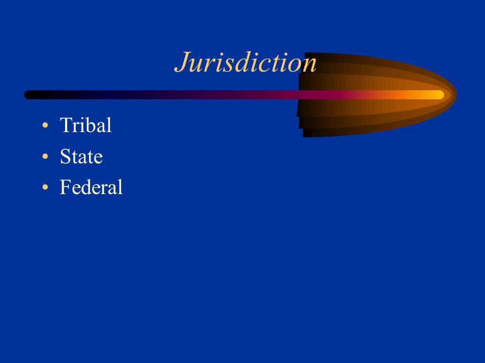 Jurisdiction Tribal State Federal