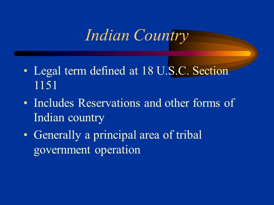 Some Important Eras in Federal Indian Policy Treaty-Making Among Governments Removal to Reservations Assimilation and Allotment Reorganization Termination Self-Determination (Current Era)