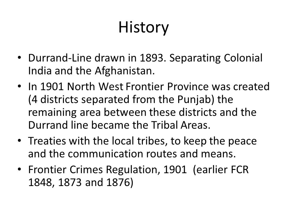 History Durrand-Line drawn in 1893. Separating Colonial India and the Afghanistan.