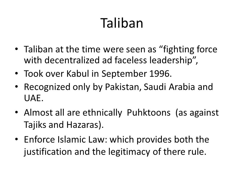 Taliban Taliban at the time were seen as fighting force with decentralized ad faceless leadership , Took over Kabul in September 1996.