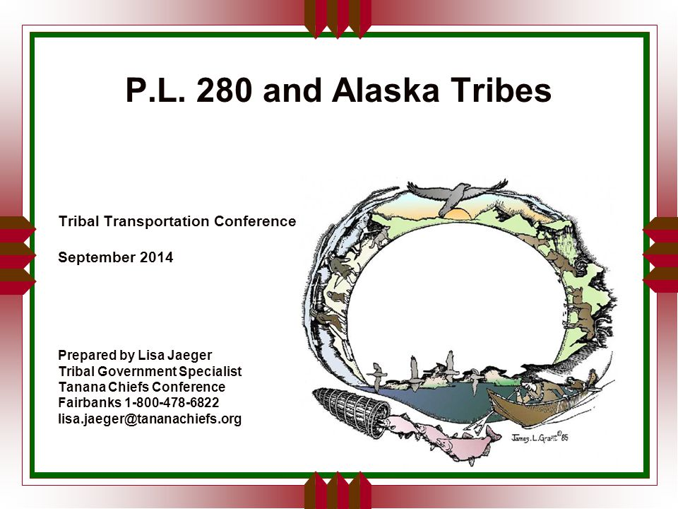 P.L. 280 and Alaska Tribes Tribal Transportation Conference September 2014 Prepared by Lisa Jaeger Tribal Government Specialist Tanana Chiefs Conferen
