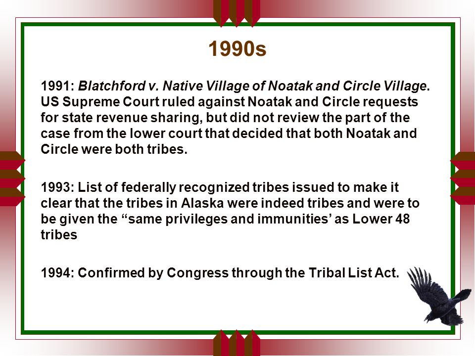 1990s 1991: Blatchford v. Native Village of Noatak and Circle Village.