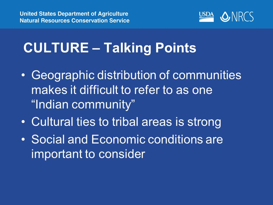 CULTURE – Talking Points Geographic distribution of communities makes it difficult to refer to as one Indian community Cultural ties to tribal areas is strong Social and Economic conditions are important to consider