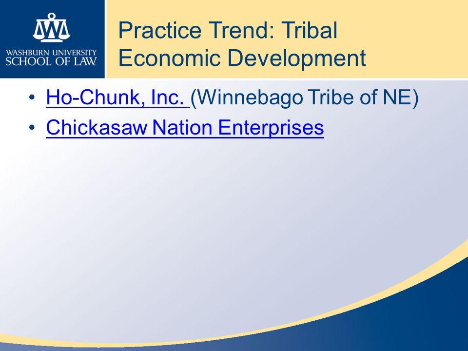 Practice Trend: Tribal Economic Development Ho-Chunk, Inc.