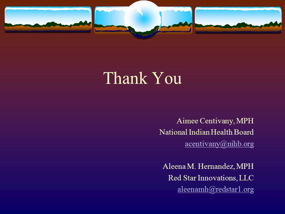 Thank You Aimee Centivany, MPH National Indian Health Board acentivany@nihb.org Aleena M.