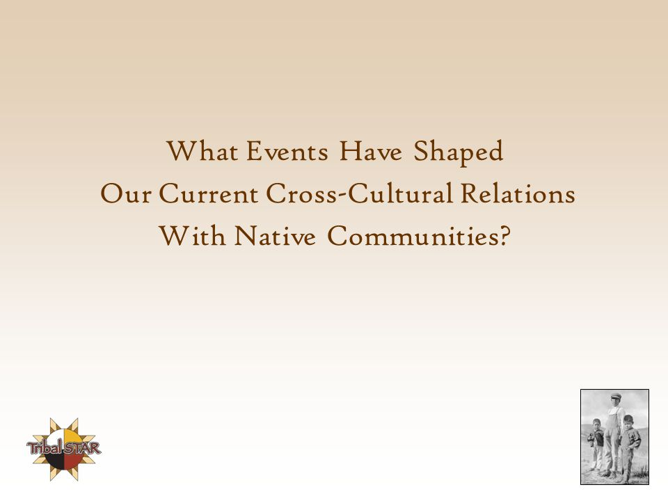 What Events Have Shaped Our Current Cross-Cultural Relations With Native Communities?