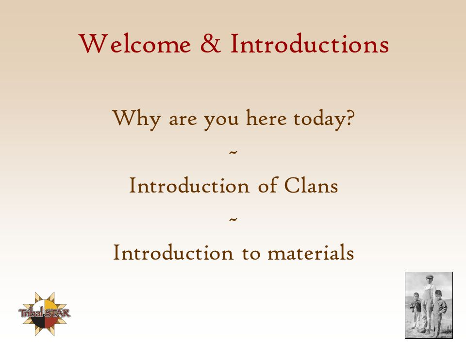 Welcome & Introductions Why are you here today? ~ Introduction of Clans ~ Introduction to materials