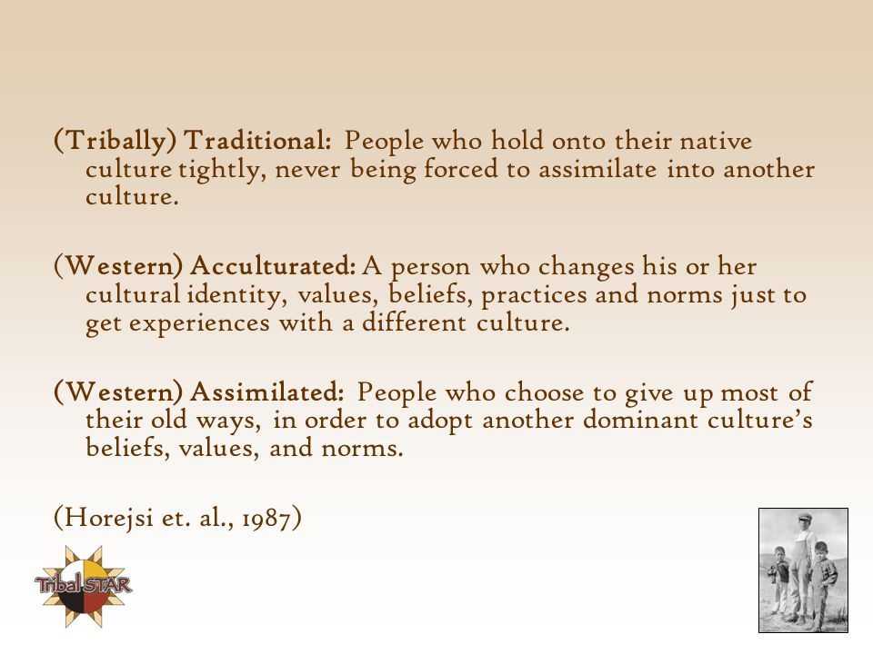 (Tribally) Traditional: People who hold onto their native culture tightly, never being forced to assimilate into another culture.