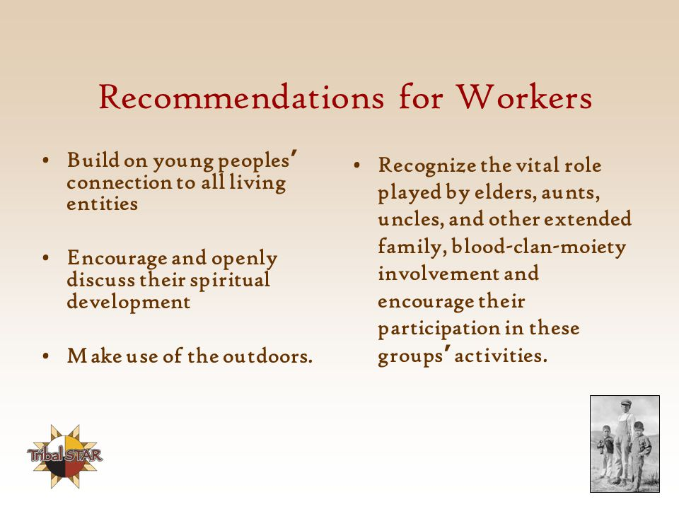 Recommendations for Workers Build on young peoples ' connection to all living entities Encourage and openly discuss their spiritual development Make use of the outdoors.