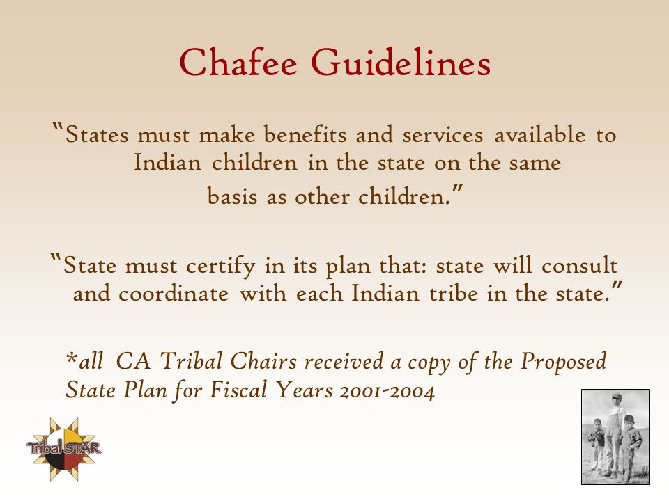 Chafee Guidelines States must make benefits and services available to Indian children in the state on the same basis as other children.
