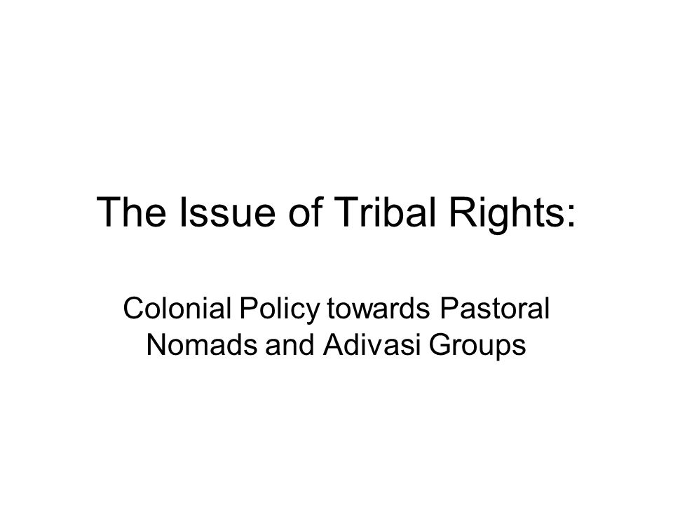 The Issue of Tribal Rights: Colonial Policy towards Pastoral Nomads and Adivasi Groups