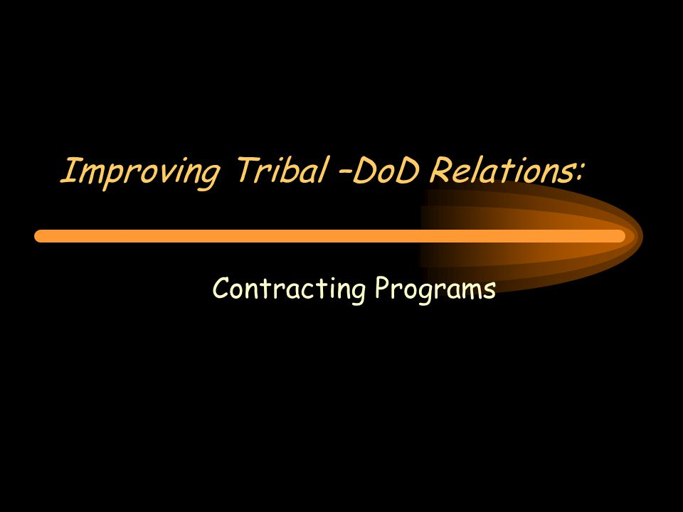 Improving Tribal –DoD Relations: Contracting Programs
