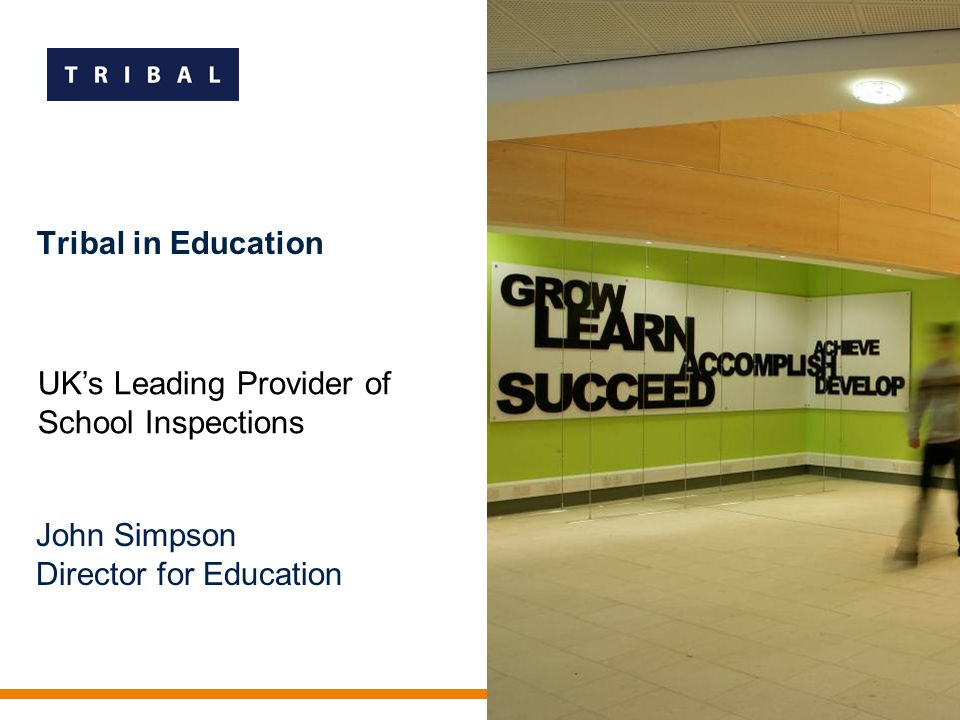Tribal in Education John Simpson Director for Education UK's Leading Provider of School Inspections