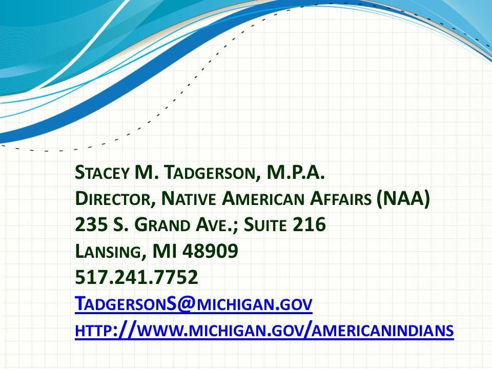 S TACEY M.T ADGERSON, M.P.A. D IRECTOR, N ATIVE A MERICAN A FFAIRS (NAA) 235 S.