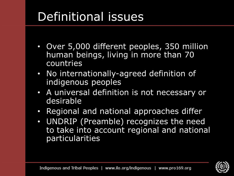Indigenous and Tribal Peoples | www.ilo.org/indigenous | www.pro169.org Definitional issues Over 5,000 different peoples, 350 million human beings, li