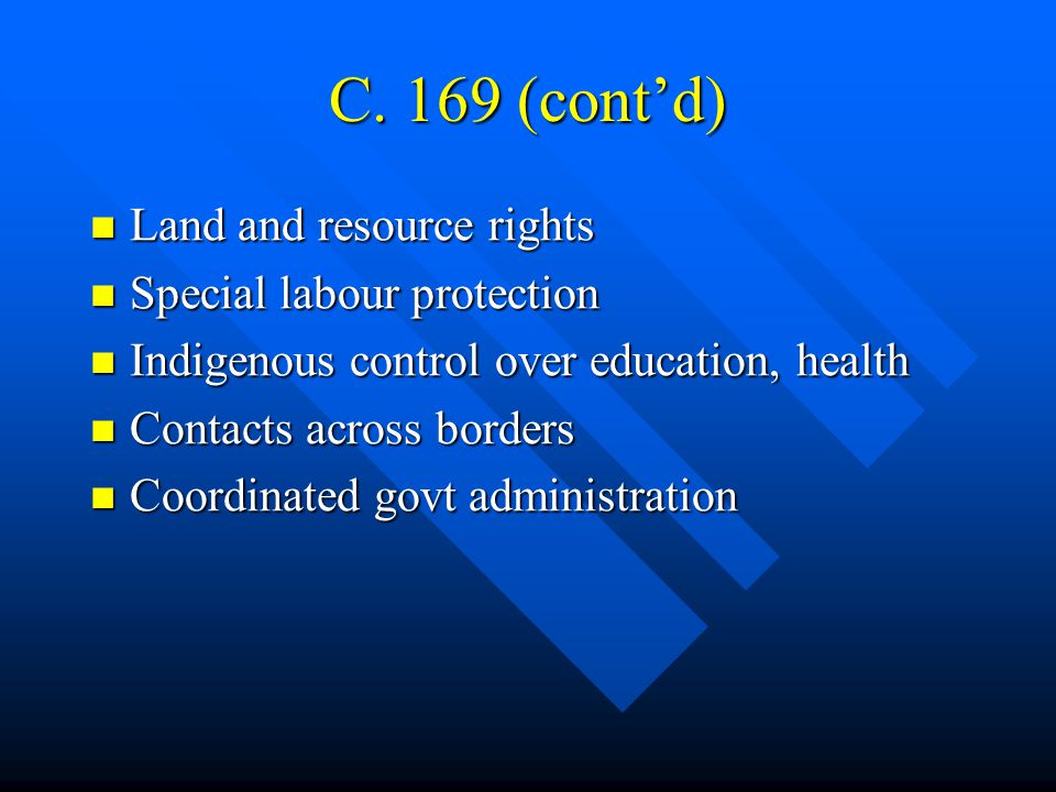 Other ILO standards A number of ILO standards protect indigenous peoples as workers: A number of ILO standards protect indigenous peoples as workers: Non-discrimination – C.