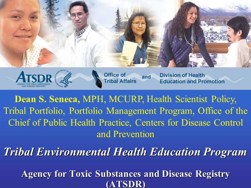 Division of Health Education and Promotion and Agency for Toxic Substances and Disease Registry (ATSDR) Dean S. Seneca, MPH, MCURP, Health Scientist P