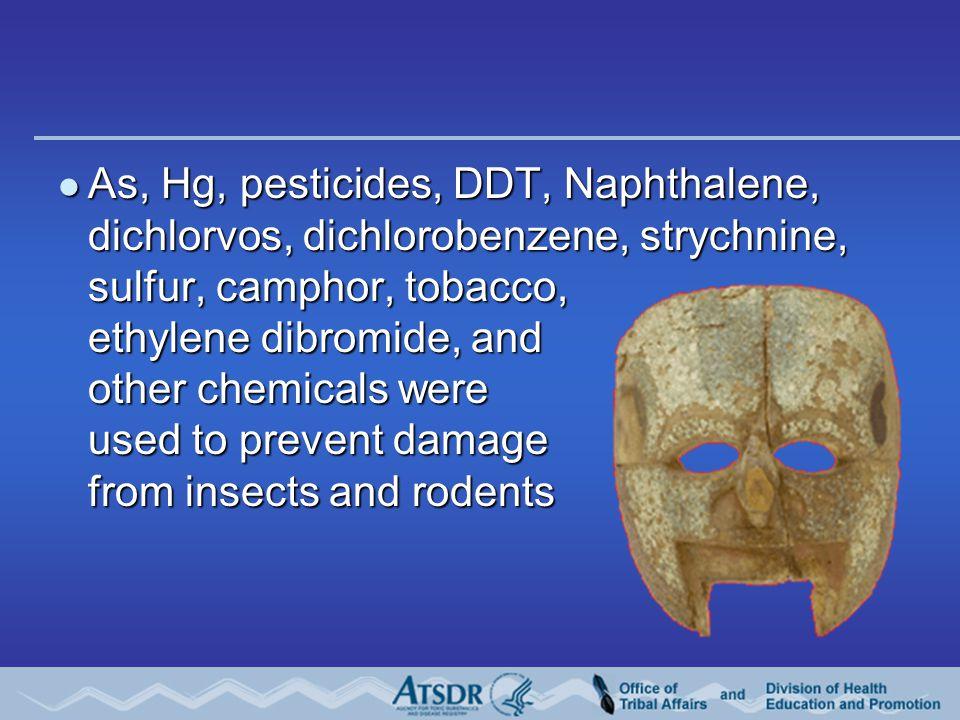 As, Hg, pesticides, DDT, Naphthalene, dichlorvos, dichlorobenzene, strychnine, sulfur, camphor, tobacco, ethylene dibromide, and other chemicals were