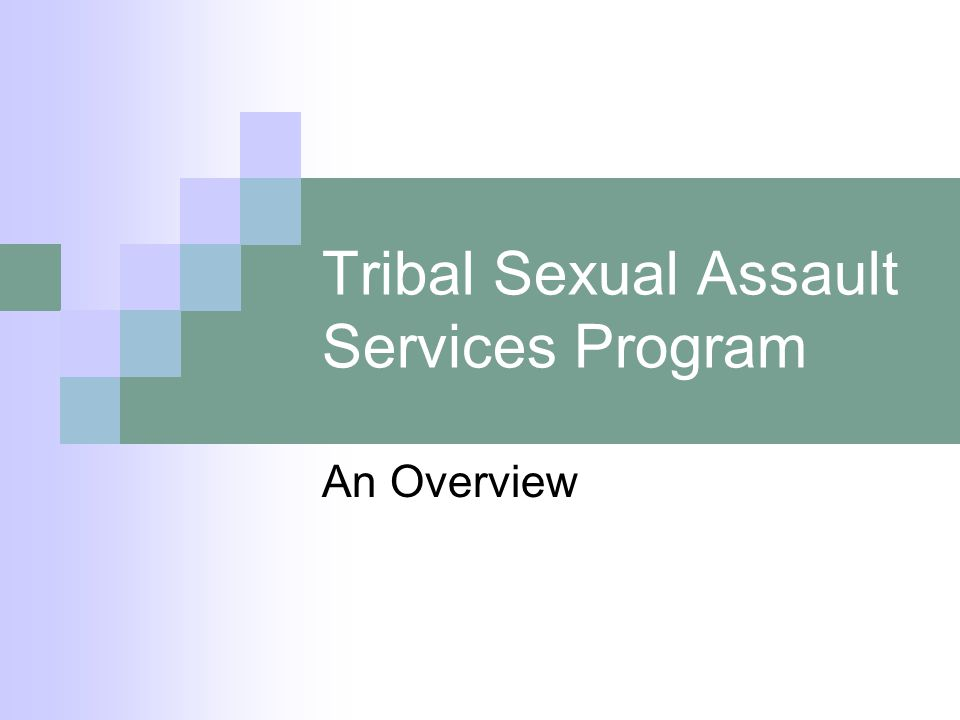 Tribal Sexual Assault Services Program An Overview