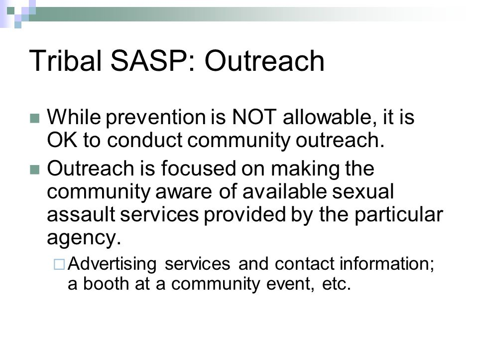 Tribal SASP: Outreach While prevention is NOT allowable, it is OK to conduct community outreach.