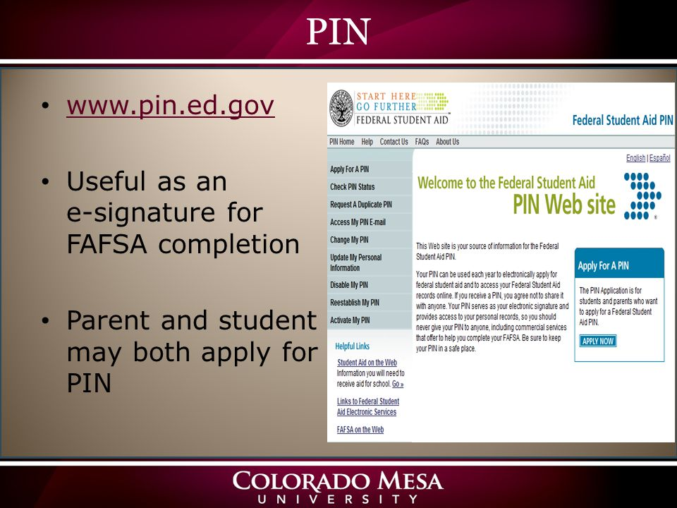 PIN www.pin.ed.gov Useful as an e-signature for FAFSA completion Parent and student may both apply for PIN