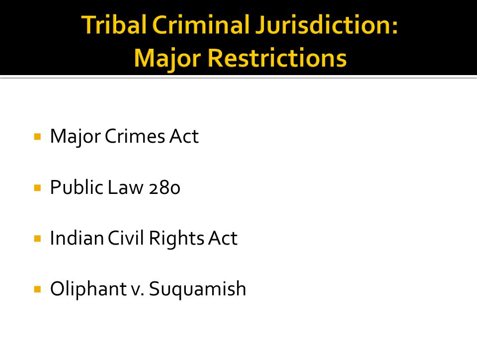 Major Crimes Act  Public Law 280  Indian Civil Rights Act  Oliphant v. Suquamish