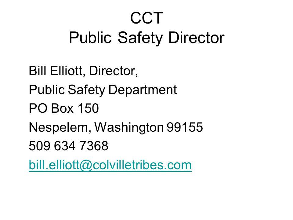 CCT Public Safety Director Bill Elliott, Director, Public Safety Department PO Box 150 Nespelem, Washington 99155 509 634 7368 bill.elliott@colvilletr