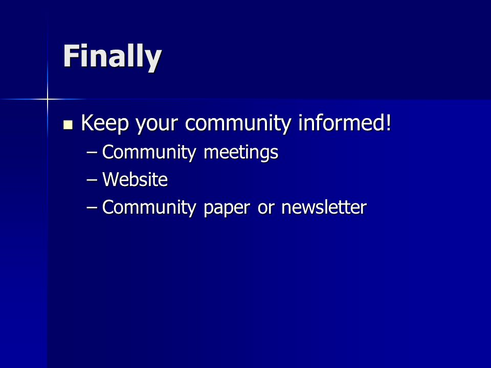 Finally Keep your community informed. Keep your community informed.