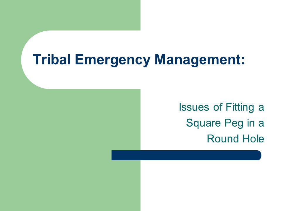 Tribal Emergency Management: Issues of Fitting a Square Peg in a Round Hole