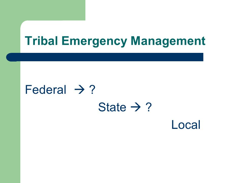 Tribal Emergency Management Federal  State  Local