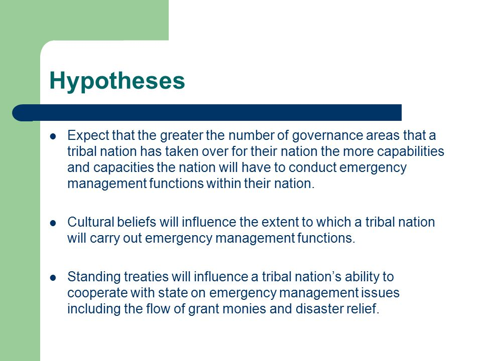 Hypotheses Expect that the greater the number of governance areas that a tribal nation has taken over for their nation the more capabilities and capacities the nation will have to conduct emergency management functions within their nation.