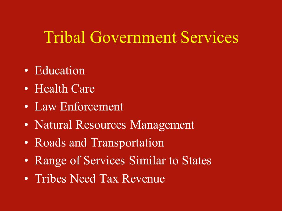 Tribal Government Services Education Health Care Law Enforcement Natural Resources Management Roads and Transportation Range of Services Similar to St