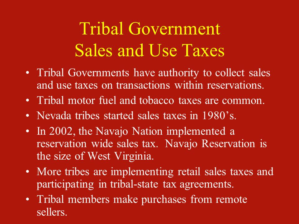 Tribal Government Sales and Use Taxes Tribal Governments have authority to collect sales and use taxes on transactions within reservations. Tribal mot