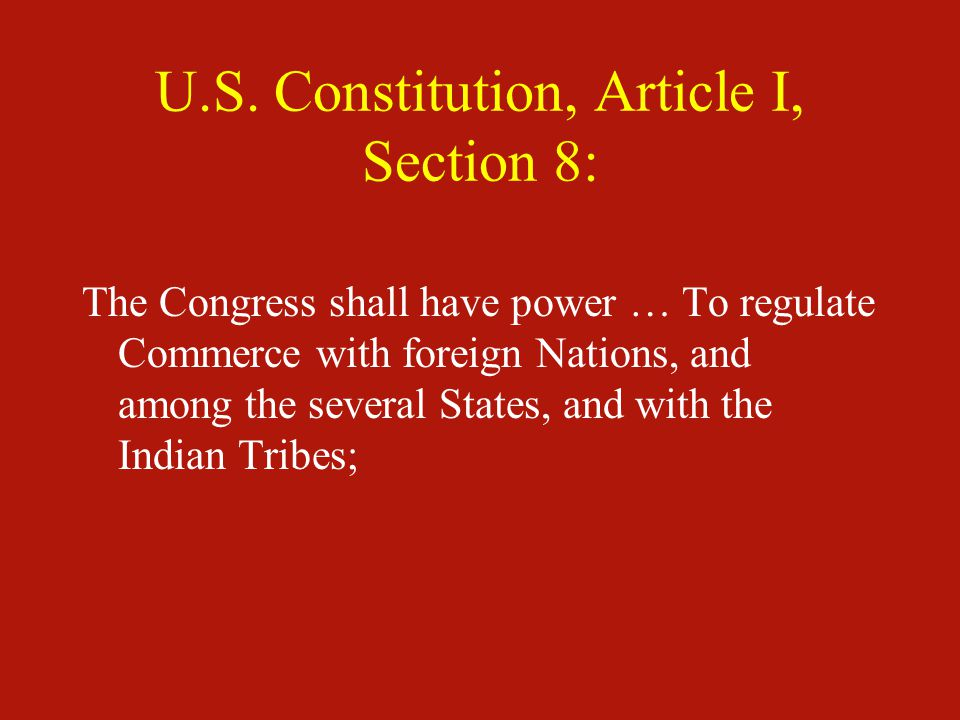 U.S. Constitution, Article I, Section 8: The Congress shall have power … To regulate Commerce with foreign Nations, and among the several States, and