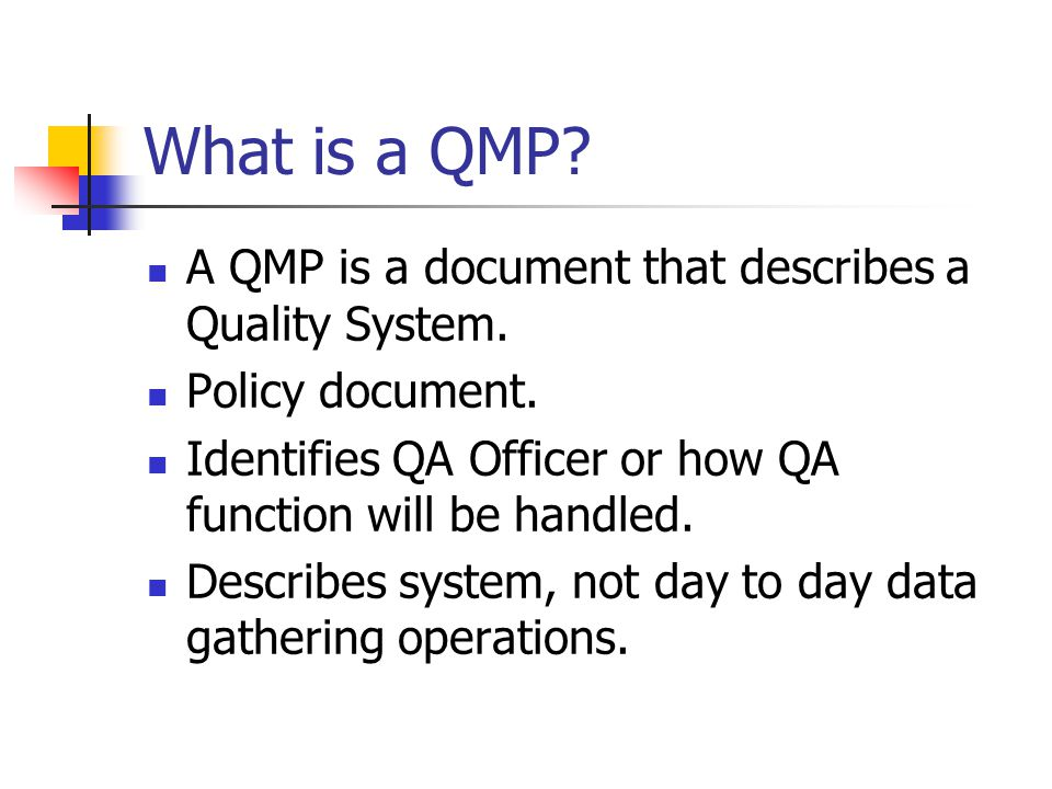 What is a QMP. A QMP is a document that describes a Quality System.